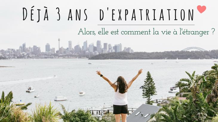 Vivre à l'étranger - Déjà 3 ans d'expatriation