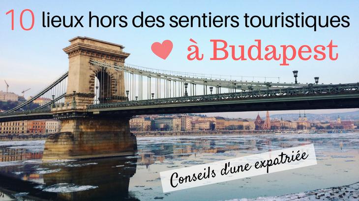 10 lieux hors des sentiers touristiques à Budapest