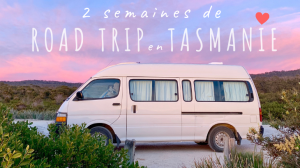 2 semaines de Road Trip en Tasmanie