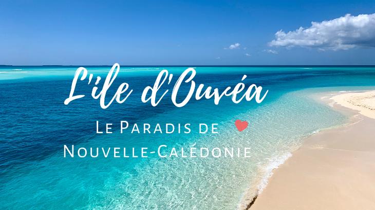 L'ile d'Ouvéa - Paradis de Nouvelle Calédonie